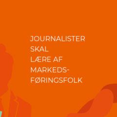 Journalister skal lære af markedsføringsfolk