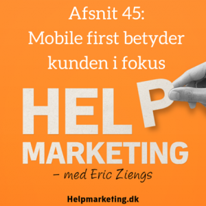 Help Marketing 45 mobile first kunden i fokus brian kjærulff