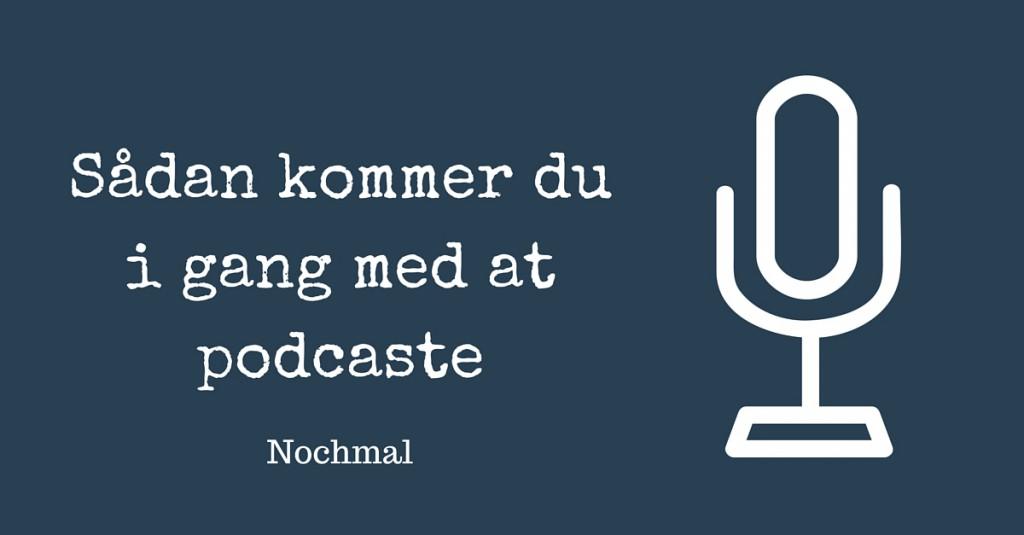 sådan kommer du i gang med at podcaste