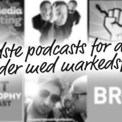 Overblik: De bedste podcasts for dig, der arbejder med markedsføring